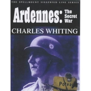 Ardennes: The Secret War (Spellmount Siegfried Line Series)