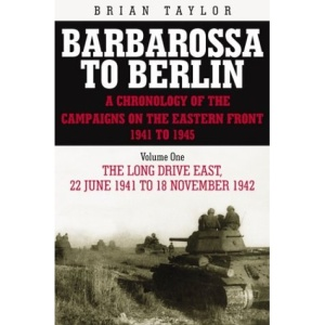 Barbarossa to Berlin: A Chronology of the Campaigns on the Eastern Front 1941-45: Long Drive East 22 June 1941 to 18 November 1942 Vol 1 (Barbarossa to Berlin)