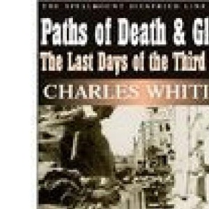 Paths of Death and Glory: The Last Days of the Third Reich, January-May 1945 (Spellmount Siegfried Line): The Spellmount Siegfried Line Series: 10