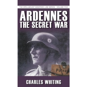 Ardennes: The Secret War (Spellmount Siegfried Line)