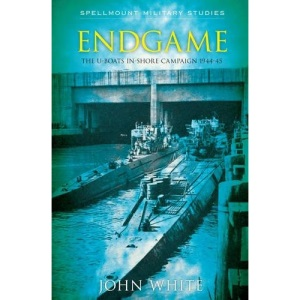 Endgame: The U-Boat Inshore Campaign 1944-45 (Spellmount Military Studies)