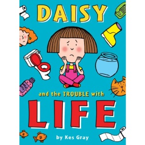 Daisy and the Trouble with Life (A Daisy Story)