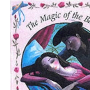 Sleeping Beauty: The Magic of the Ballet (Magic of Ballet S.)