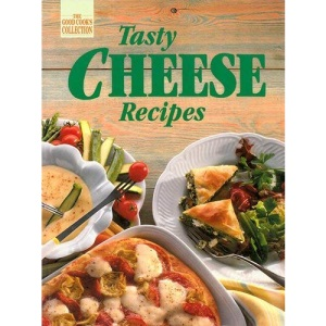 Tasty Cheese Recipes (Good Cook's Collection S.)