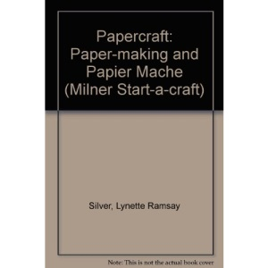 Papercraft: Paper-making and Papier Mache (Milner Start-a-craft)
