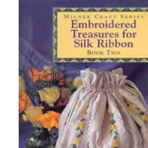 Embroidered Treasures for Silk Ribbon: Bk.2 (Milner Craft Series)
