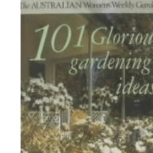 101 Glorious Gardening Ideas (Australian Women's Weekly Home Library)