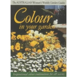 Colour in Your Garden (Australian Women's Weekly Home Library)