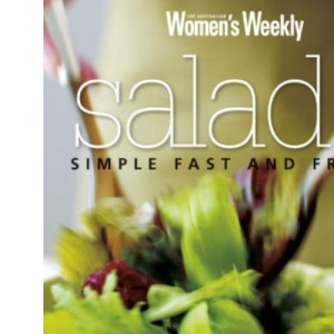 Salads: Simple, Fast and Fresh (Australian Women's Weekly Home Library)