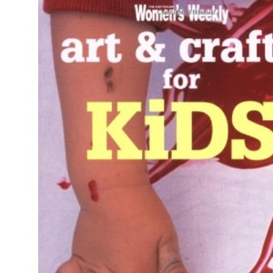 Art & Crafts For Kids (The Australian Women's Weekly Essentials)