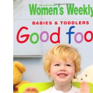 Babies and Toddlers Good Food (Australian Women's Weekly)