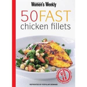 50 Fast Chicken Fillets (Australian Women's Weekly)