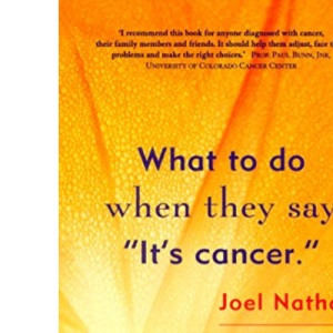 What to Do When They Say it's Cancer: A Survivor's Guide
