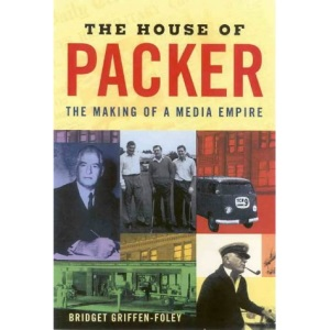 The House of Packer: The Making of a Media Empire