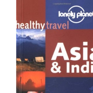 Asia and India (Lonely Planet Healthy Travel)