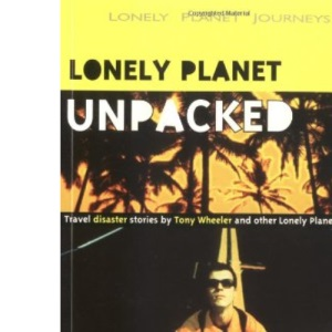 Unpacked: An Anthology of Lonely Planet Disaster Stories (Lonely Planet Journeys)