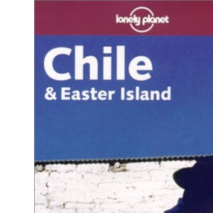 Chile and Easter Island (Lonely Planet Regional Guides)