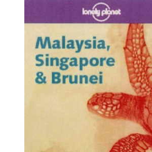 Malaysia, Singapore and Brunei (Lonely Planet Country Guide)