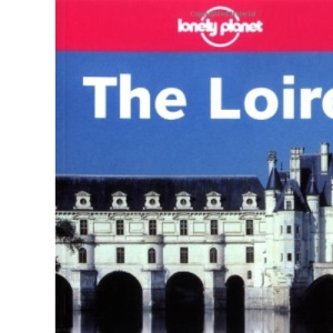 The Loire (Lonely Planet Regional Guides)