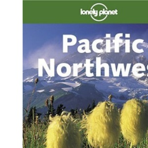 Pacific Northwest (Lonely Planet Regional Guides)