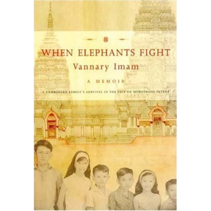 When Elephants Fight: A Cambodian Family's Survival in the Face of Murderous Intent