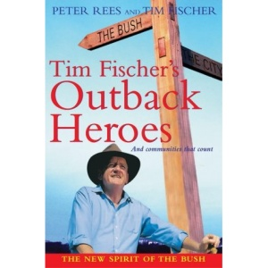 Tim Fischer's Outback Heroes: And Communities That Count (New Speciality Titles)
