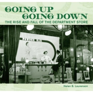 Going Up, Going Down: The Rise and Fall of the Department Store (Studies in Social & Cultural History)