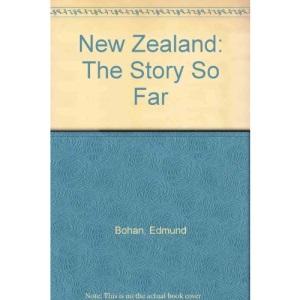 New Zealand: the Story So Far: A Short History