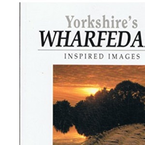 Yorkshire Wharfedale: Inspired Images