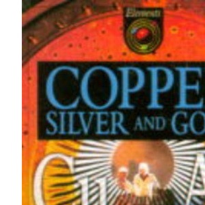 Copper, Silver and Gold (Elements)