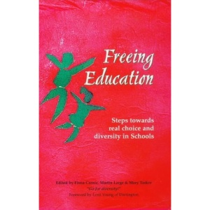Freeing Education: Reclaiming Real Diversity and Choice in Schools (Steiner/Waldorf Education)