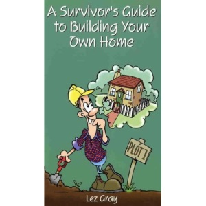 A Survivors Guide to Building Your Own Home