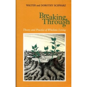 Breaking Through: Theory and Practice of Wholistic Living