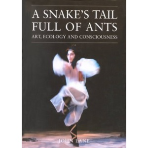 A Snake's Tail Full of Ants: Art, Ecology and Consciousness (Resurgence Book)