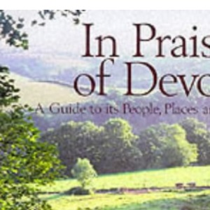In Praise of Devon: A Guide to Its Places, People and Character