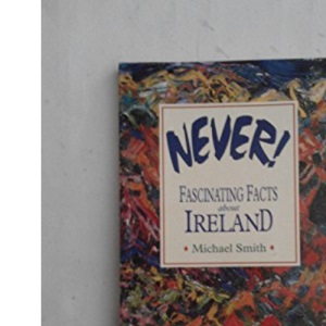 Never!: Fascinating Facts About Ireland