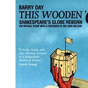 This Wooden 'O': Shakespeare's Globe Reborn