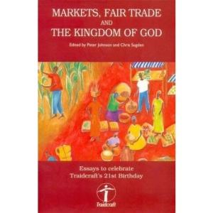 Markets, Fair Trade and The Kingdom of God - essays to celebrate Traidcraft's 21st birthday