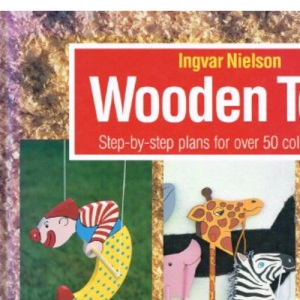 Wooden Toys :  Step-By-Step Plans For Over Fifty Colourful Toys  :