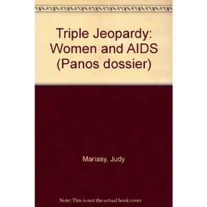 Triple Jeopardy: Women and AIDS (Panos dossier)
