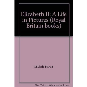 Elizabeth II: A Life in Pictures (Royal Britain books)