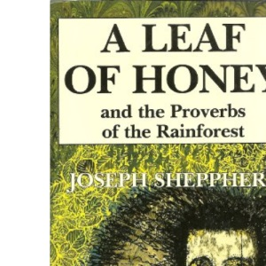 Leaf of Honey and the Proverbs of the Rain Forest