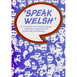 Speak Welsh: An Introduction to the Welsh Language Combining a Simple Grammar, Phrase Book and Dictionary
