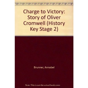Charge to Victory: Story of Oliver Cromwell (History Key Stage 2)