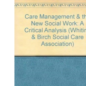 Care Management and the New Social Work: A Critical Analysis (Whiting & Birch Social Care Association)