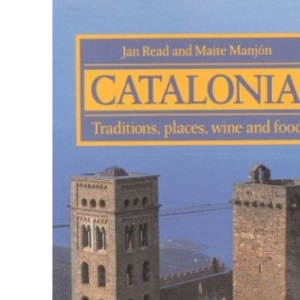 Catalonia: Traditions, Places, Wine and Food