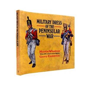 Military Dress of the Peninsular War, 1808-14