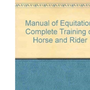 Manual of Equitation: Complete Training of Horse and Rider