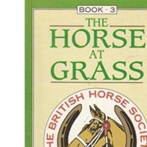 The Manual of Stable Management Book 3: The Horse at Grass : The Horse at Grass Bk. 3
