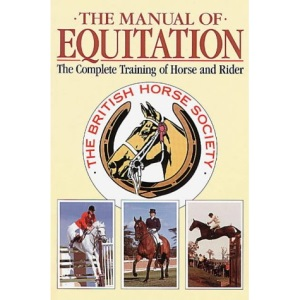 The Manual of Equitation: Complete Training of Horse and Rider (British Horse Society)